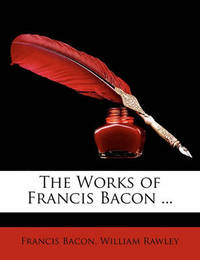 The Works of Francis Bacon ... by Francis Bacon