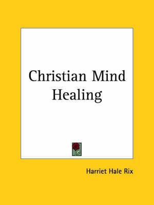 Christian Mind Healing (1914) by Harriet Hale Rix