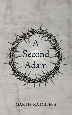 A Second Adam by Garth Ratcliffe