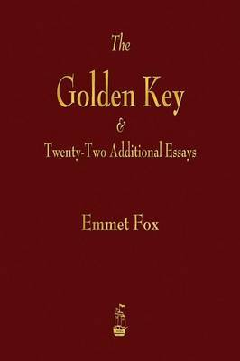The Golden Key and Twenty-Two Additional Essays by Emmet Fox image