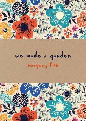 We Made a Garden by Margery Fish