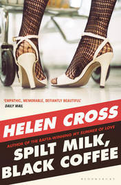 Spilt Milk, Black Coffee by Helen Cross