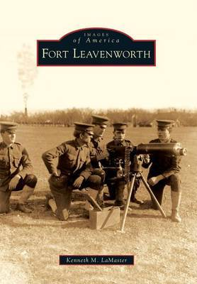 Fort Leavenworth by Kenneth M LaMaster