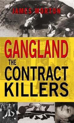Gangland: The Contract Killers by James Morton