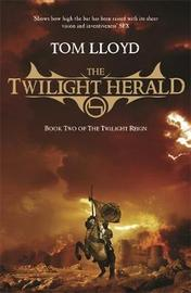 The Twilight Herald: Book Two of the Twilight Reign by Tom Lloyd