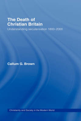 The Death of Christian Britain by Callum G Brown