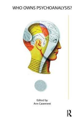 Who Owns Psychoanalysis? by Ann Casement