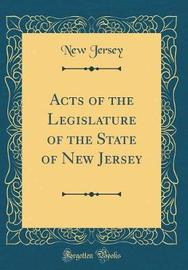 Acts of the Legislature of the State of New Jersey (Classic Reprint) by New Jersey image