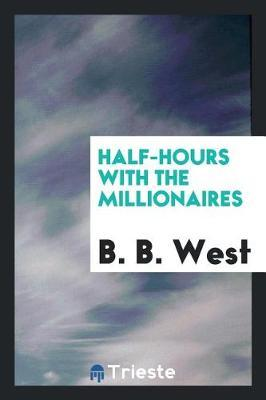 Half-Hours with the Millionaires by B B West image