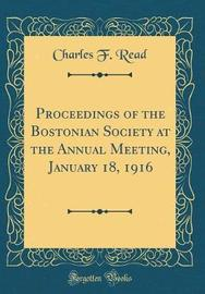 Proceedings of the Bostonian Society at the Annual Meeting, January 18, 1916 (Classic Reprint) by Charles F Read image