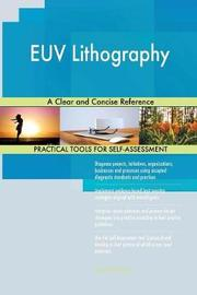 Euv Lithography a Clear and Concise Reference by Gerardus Blokdyk