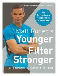 Matt Roberts' Younger, Fitter, Stronger by Peta Bee