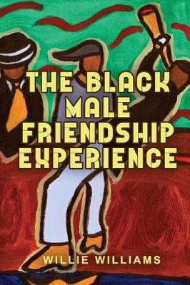 The Black Male Friendship Experience by Willie Williams Jr