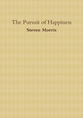 The Pursuit of Happiness by Steven Morris