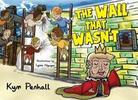 The Wall That Wasn't by Kym Penhall