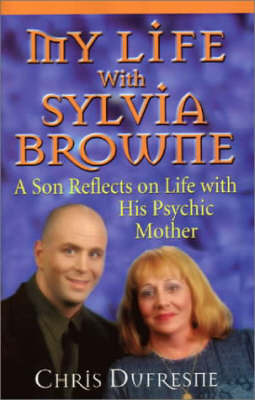 My Life with Sylvia Browne by Chris Dufresne image