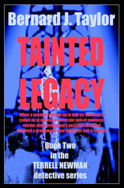 Tainted Legacy: Book Two in the Terrell Newman Detective Series by Bernard J. Taylor image