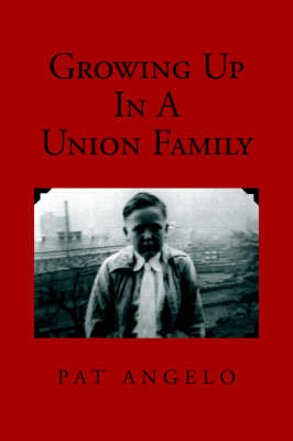 Growing Up in a Union Family by Pat Angelo image