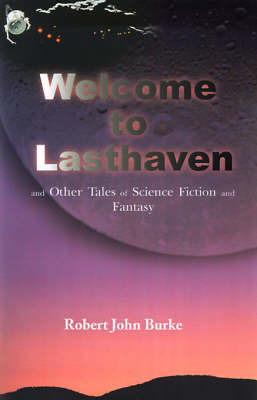 Welcome to Lasthaven: And Other Tales of Science Fiction and Fantasy by Robert John Burke image