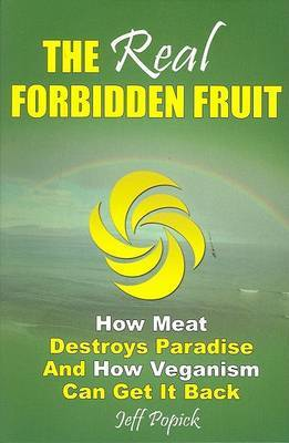 Real Forbidden Fruit: How Meat Destroys Paradise and How Veganism Can Get it Back by Jeff Popick image