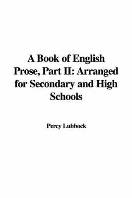 A Book of English Prose, Part II: Arranged for Secondary and High Schools by Percy Lubbock