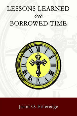 Lessons Learned on Borrowed Time by Jason O Etheredge