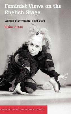 Feminist Views on the English Stage by Elaine Aston