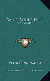 Saint Anne's Hill: A Poem (1833) by Peter Cunningham
