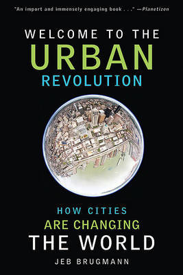 Welcome to the Urban Revolution: How Cities Are Changing the World by Jeb Brugmann image