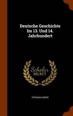 Deutsche Geschichte Im 13. Und 14. Jahrhundert by Ottokar Lorenz image