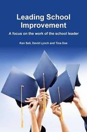 Leading School Improvement: A Focus on the Work of the School Leader. by David Lynch