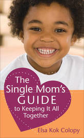 The Single Mom's Guide to Keeping it All Together by Elsa Kok Colopy image