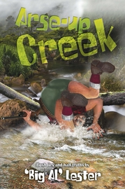 Arse-up Creek: Bush Lies and Half Truths by Al Lester