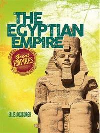 Great Empires: The Egyptian Empire by Ellis Roxburgh