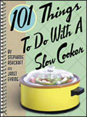 101 Things to Do with a Slow Cooker by Stephanie Ashcraft image