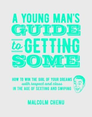 A Young Man's Guide To Getting Some by Malcolm Chenu
