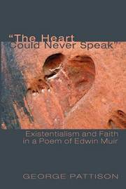 The Heart Could Never Speak by George Pattison