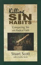Killing Sin Habits: Conquering Sin with Radical Faith by Stuart Scott