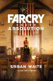 Far Cry: Absolution by Urban Waite