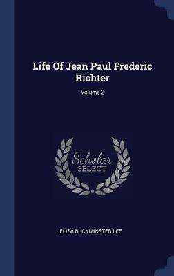 Life of Jean Paul Frederic Richter; Volume 2 by Eliza Buckminster Lee image