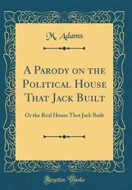 A Parody on the Political House That Jack Built by M Adams image