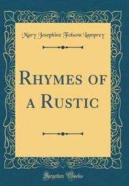 Rhymes of a Rustic (Classic Reprint) by Mary Josephine Folsom Lamprey image