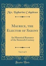 Maurice, the Elector of Saxony, Vol. 3 of 3 by Mrs Katharine Colquhoun image