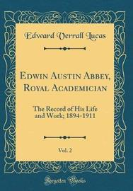 Edwin Austin Abbey, Royal Academician, Vol. 2 by Edward Verrall Lucas image