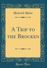 A Trip to the Brocken (Classic Reprint) by Heinrich Heine image