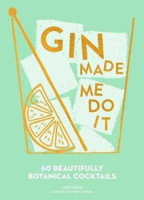 Gin Made Me Do It by Jassy Davis