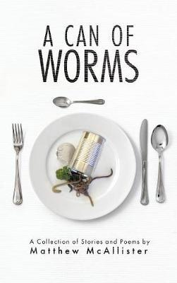 A Can of Worms by Matthew J McAllister
