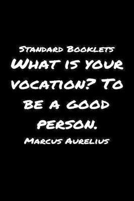 Standard Booklets What Is Your Vocation to Be A Good Person Marcus Aurelius by Standard Booklets