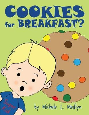 Cookies For Breakfast? by Michele L Medlyn