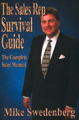 The Sales Rep Survival Guide: The Complete Sales Manual by Mike Swedenberg image